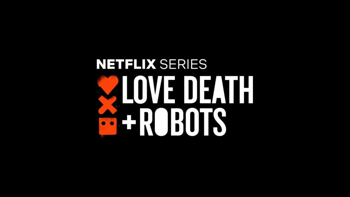 """La recensione di """"Love death & robots"""", la nuova serie Sci-Fi targata Netflix"""