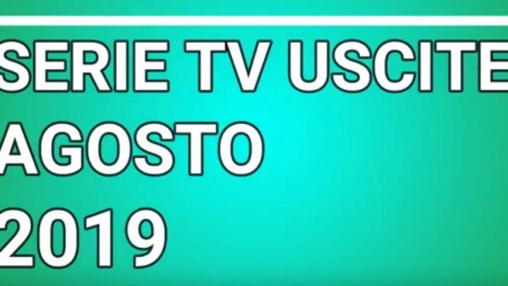 Le principali serie Tv in uscita ad Agosto 2019 – VIDEO