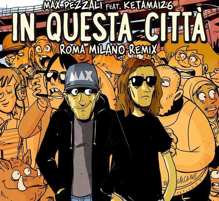 Arriva una nuova versione di In questa città: Max Pezzali e Ketama126 cantano il Roma Milano Remix