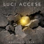 Luci Accese di Martina Beltrami è fuori: la canzone e il testo