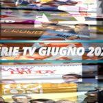 Le principali serie Tv in uscita a Giugno 2020 – VIDEO