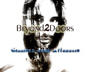 """""""Beyond 2 Doors"""", il nuovo lavoro di Gianluca John Attanasio: psichedelia in stile Doors, tra Amore e solitudine"""